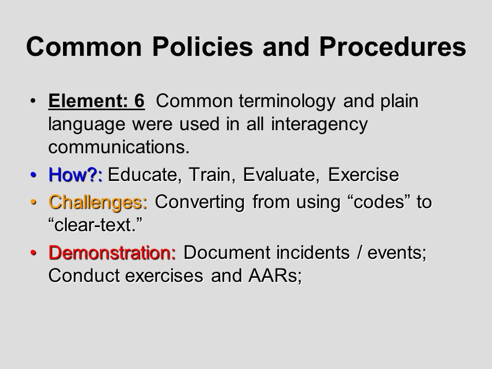 Common Policies and Procedures Element: 6 Common terminology and plain language were used in all interagency communications. How?: Educate, Train, Eva