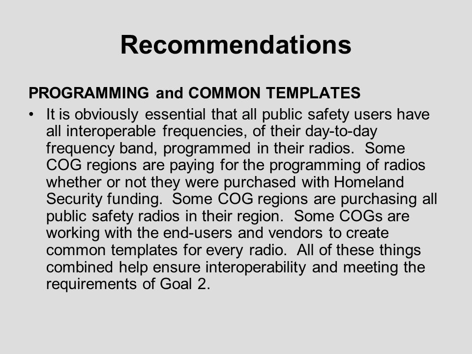 Recommendations PROGRAMMING and COMMON TEMPLATES It is obviously essential that all public safety users have all interoperable frequencies, of their d