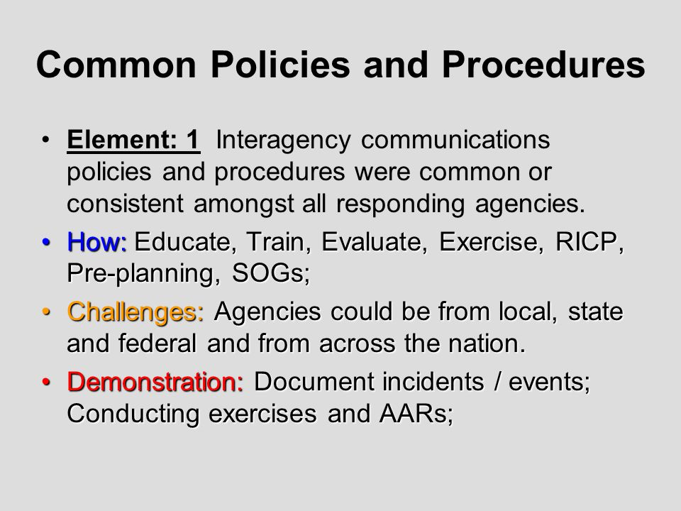 Common Policies and Procedures Element: 1 Interagency communications policies and procedures were common or consistent amongst all responding agencies