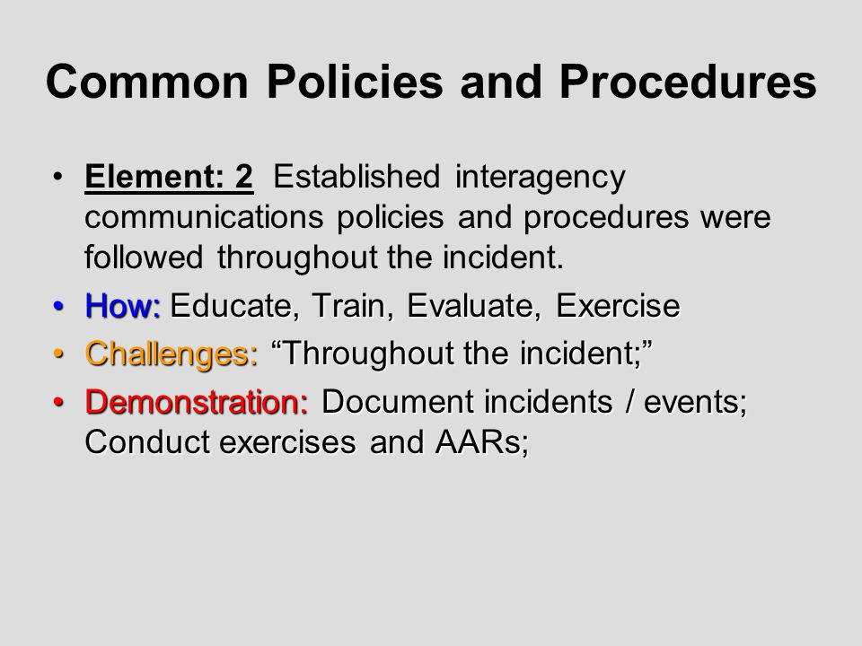 Common Policies and Procedures Element: 3 Interagency communications policies and procedures across all responding agencies were consistent with NIMS.