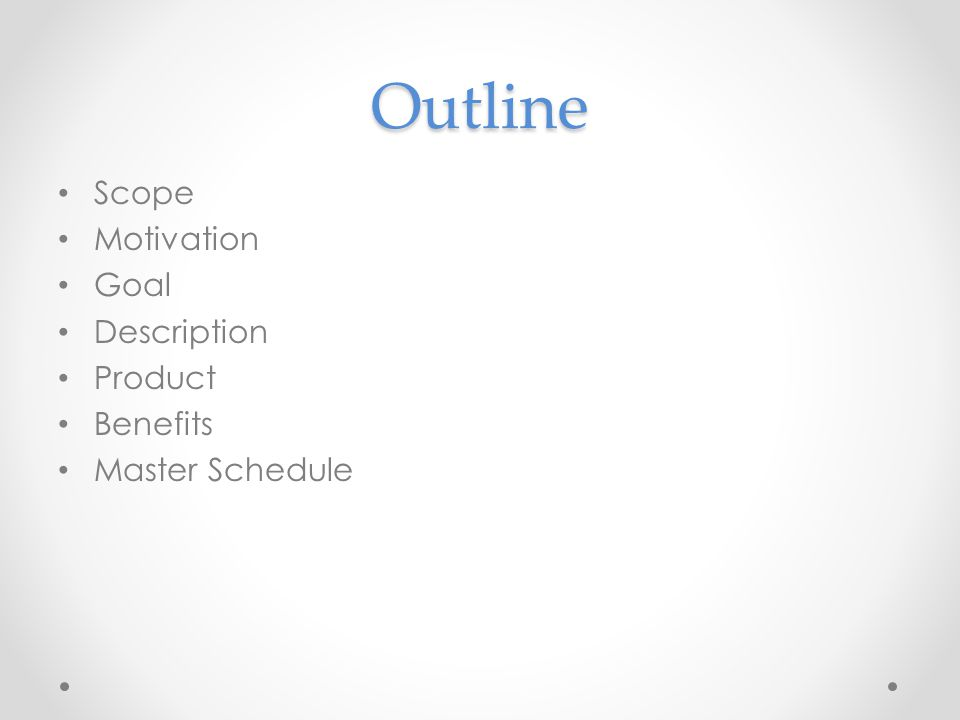 Outline Scope Motivation Goal Description Product Benefits Master Schedule