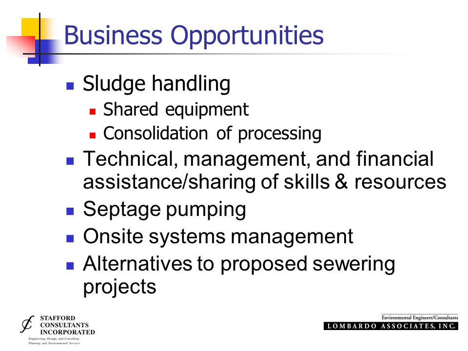 Business Opportunities Sludge handling Shared equipment Consolidation of processing Technical, management, and financial assistance/sharing of skills & resources Septage pumping Onsite systems management Alternatives to proposed sewering projects