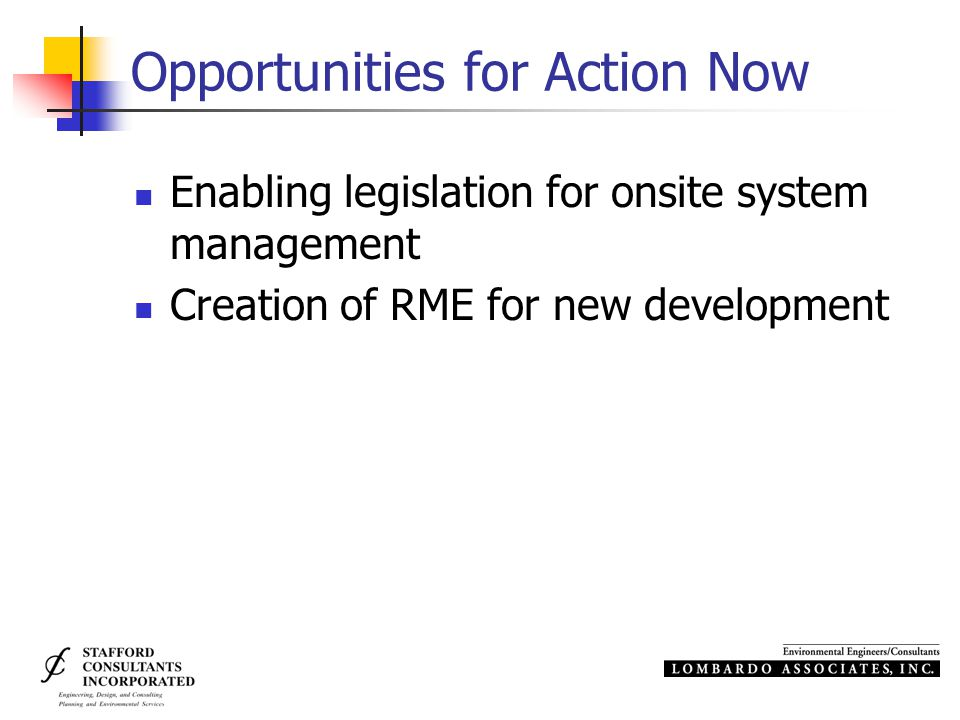 Opportunities for Action Now Enabling legislation for onsite system management Creation of RME for new development