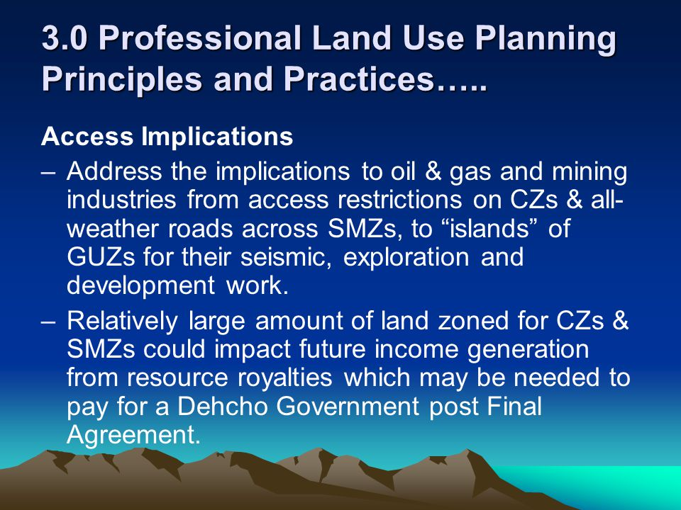 3.0 Professional Land Use Planning Principles and Practices….. Access Implications –Address the implications to oil & gas and mining industries from a