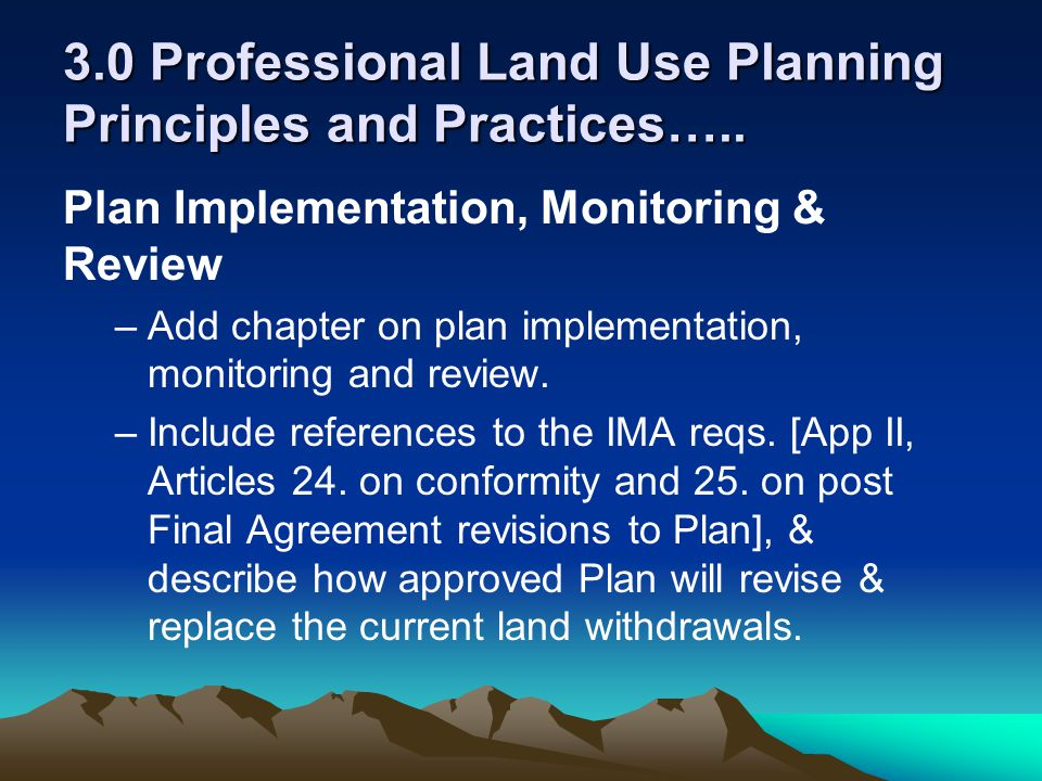 3.0 Professional Land Use Planning Principles and Practices….. Plan Implementation, Monitoring & Review –Add chapter on plan implementation, monitorin