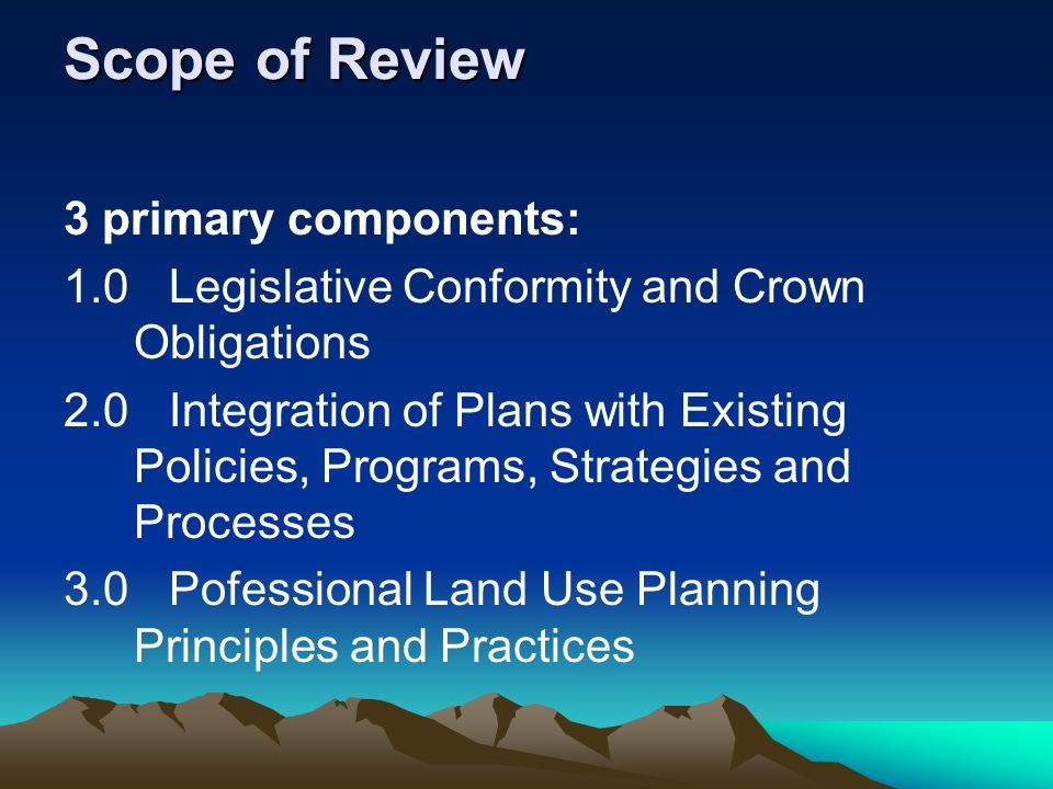 Outline of DIANDs Comments Executive Summary Background and Scope of Review Section 1.0 – Legislative Conformity & Crown Obligations Section 2.0 – Integration of Plan with Existing Policies, Programs, Strategies & Processes Section 3.0 – Professional Land Use Planning Principles & Practises Section 4.0 – Editorial Comments & Questions