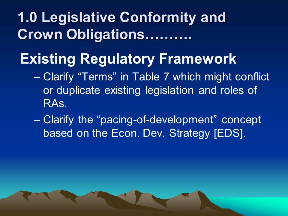 1.0 Legislative Conformity and Crown Obligations………. Existing Regulatory Framework –Clarify Terms in Table 7 which might conflict or duplicate existin
