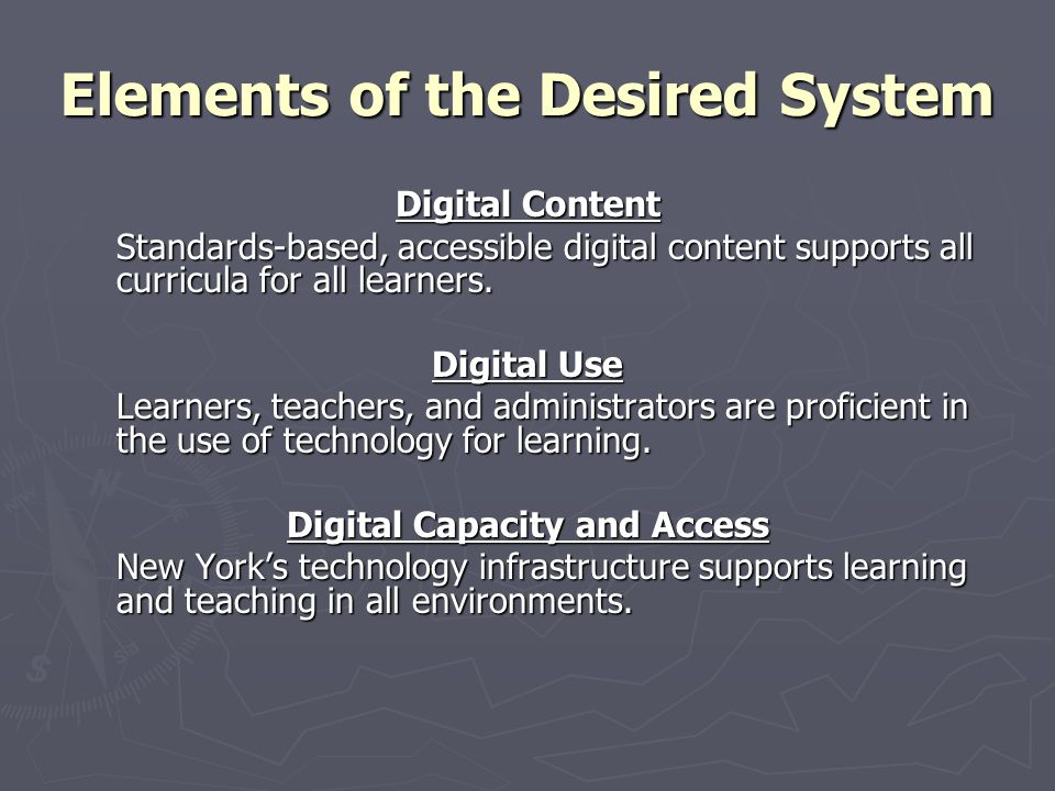 Elements of the Desired System Digital Content Standards-based, accessible digital content supports all curricula for all learners.