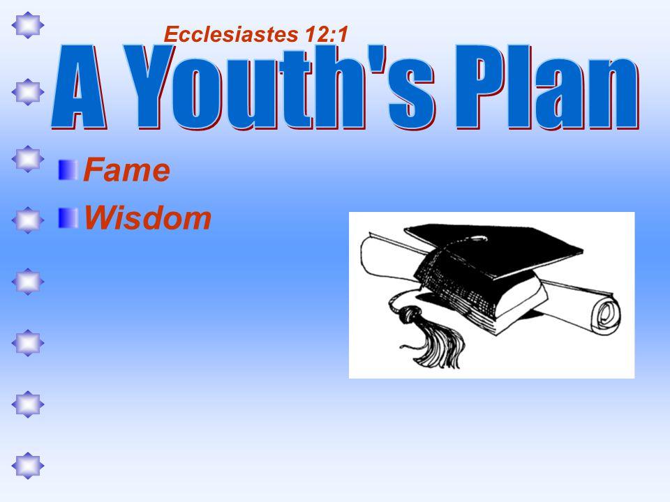 Fame Wisdom Ecclesiastes 12:1