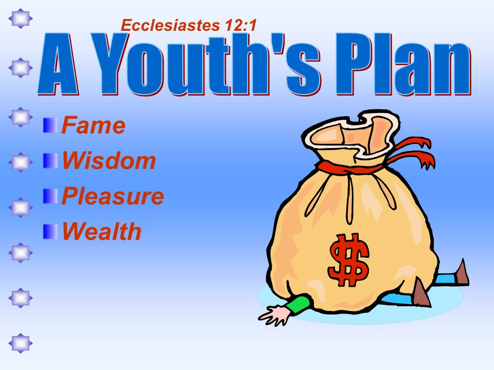 Fame Wisdom Pleasure Wealth Ecclesiastes 12:1