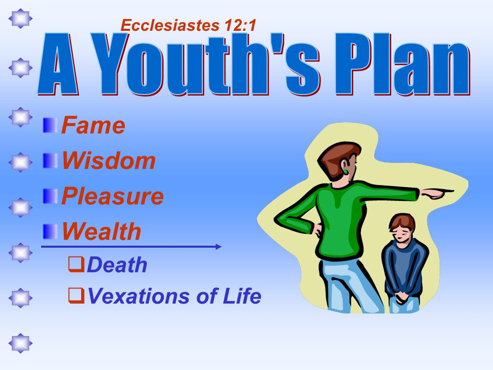 Fame Wisdom Pleasure Wealth Death Vexations of Life Ecclesiastes 12:1