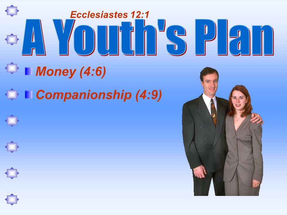 Money (4:6) Companionship (4:9) Ecclesiastes 12:1