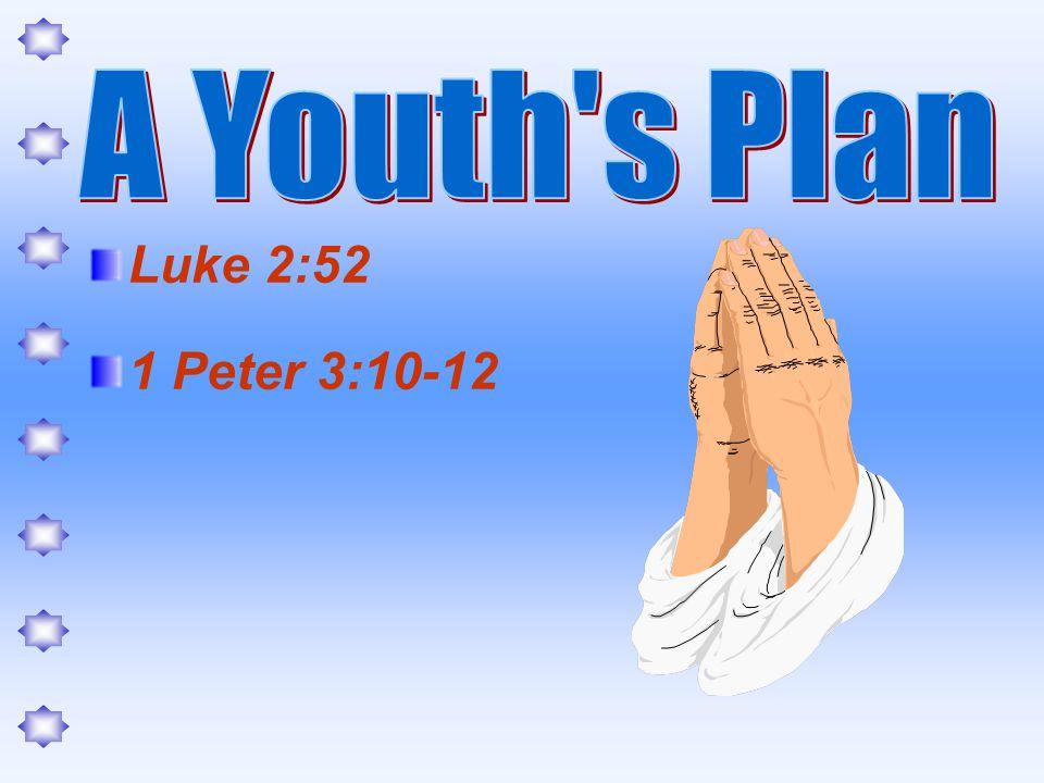 Luke 2:52 1 Peter 3:10-12 Proverbs 3:5-8