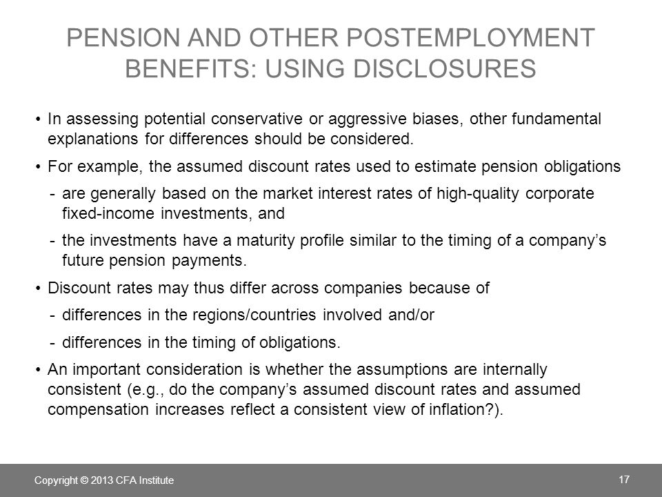 PENSION AND OTHER POSTEMPLOYMENT BENEFITS: USING DISCLOSURES In assessing potential conservative or aggressive biases, other fundamental explanations for differences should be considered.