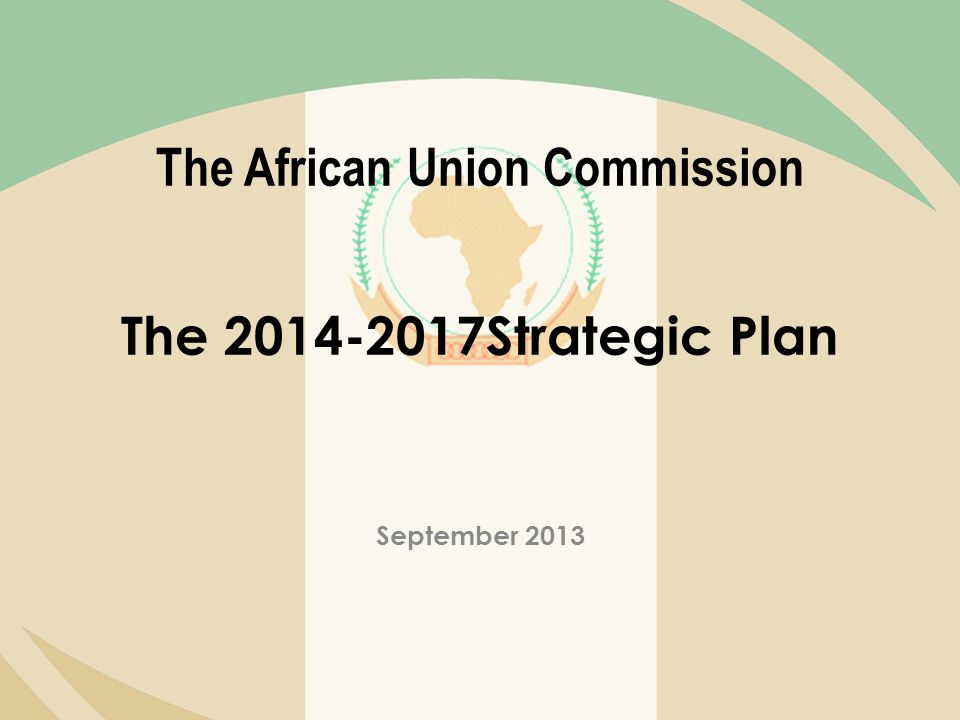The African Union Commission The 2014-2017Strategic Plan September 2013