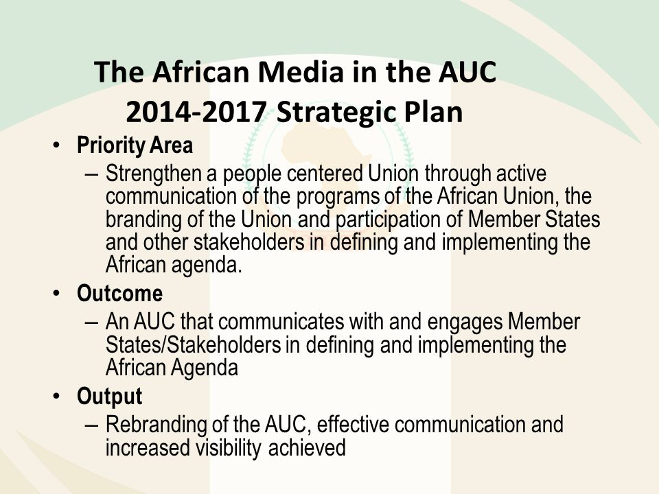 The African Media in the AUC 2014-2017 Strategic Plan Priority Area – Strengthen a people centered Union through active communication of the programs