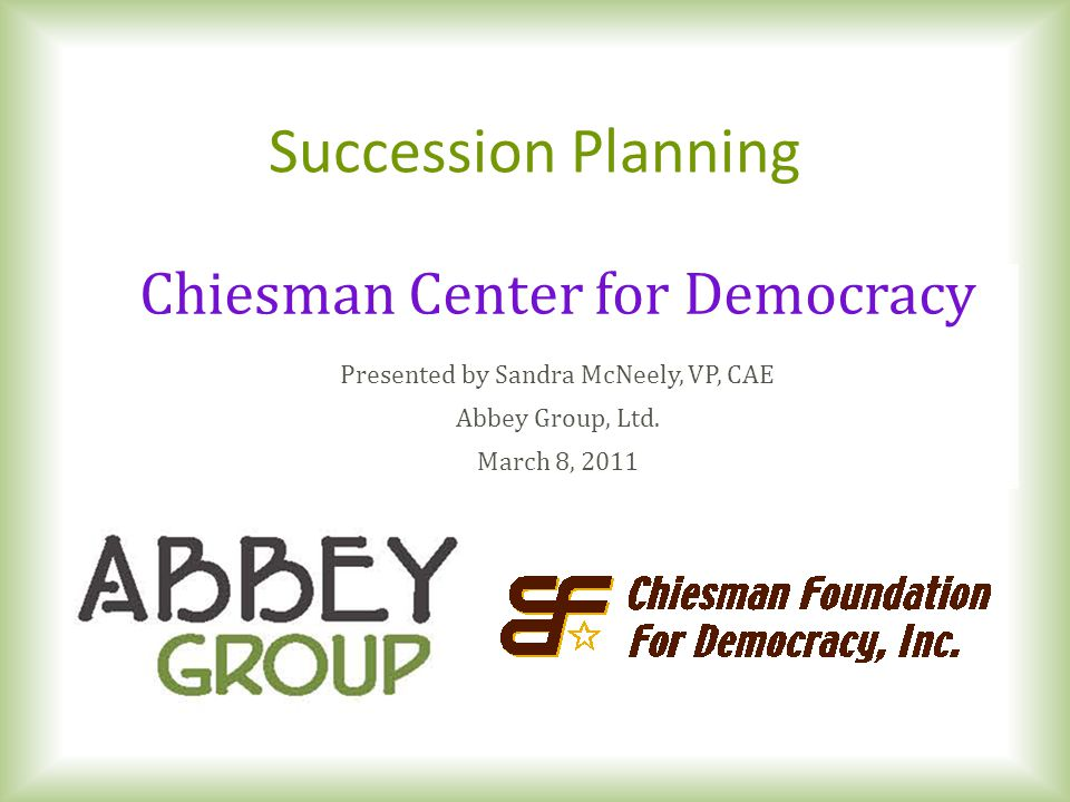 Communicating the Succession Plan – Identify the stakeholders who must know about the transition – Determine best method to communicate with each group of stakeholders – Develop the message(s) – Determine timing of delivery Worksheet #7 ©2011, Abbey Group, Ltd.