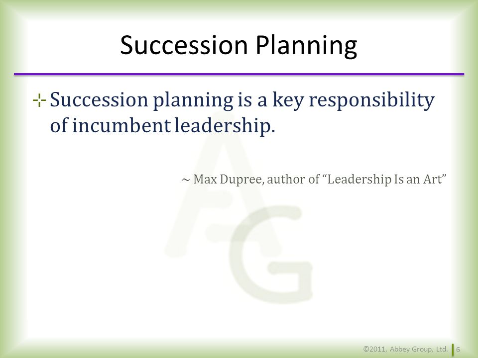 Succession Planning Responsibility to plan, mentor, and nurture falls to those that will be replaced – Executive leadership (employees) Who else.