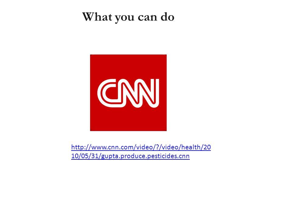 What you can do http://www.cnn.com/video/ /video/health/20 10/05/31/gupta.produce.pesticides.cnn