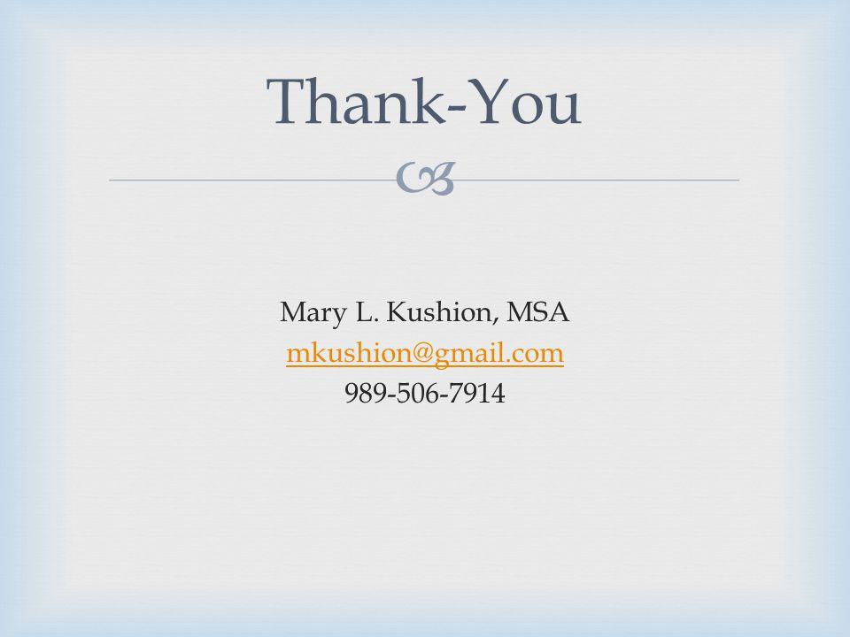 Thank-You Mary L. Kushion, MSA mkushion@gmail.com 989-506-7914