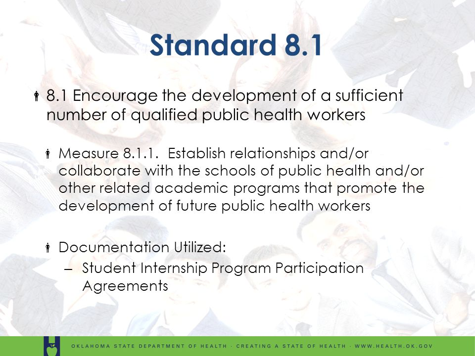 Standard 8.1 8.1 Encourage the development of a sufficient number of qualified public health workers Measure 8.1.1. Establish relationships and/or col