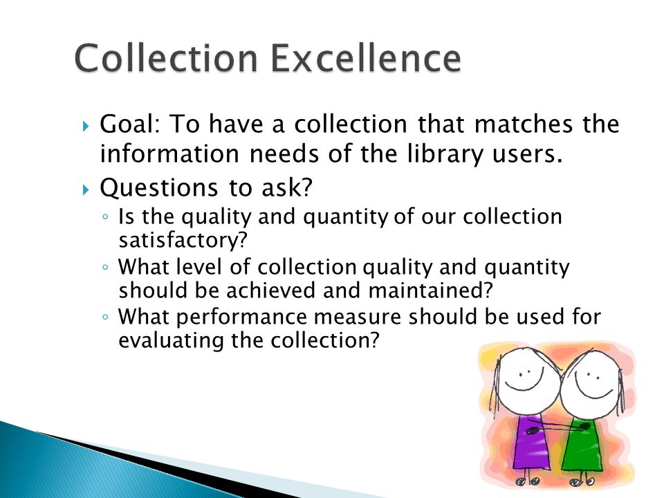 Goal: To have a collection that matches the information needs of the library users.