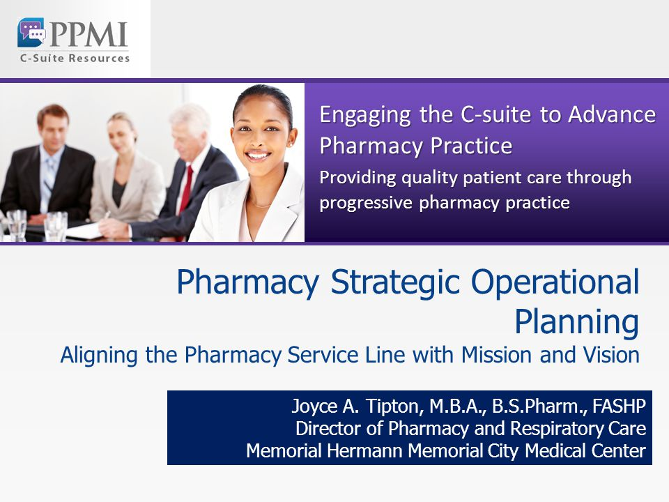 Engaging the C-suite to Advance Pharmacy Practice Providing quality patient care through progressive pharmacy practice Pharmacy Strategic Operational