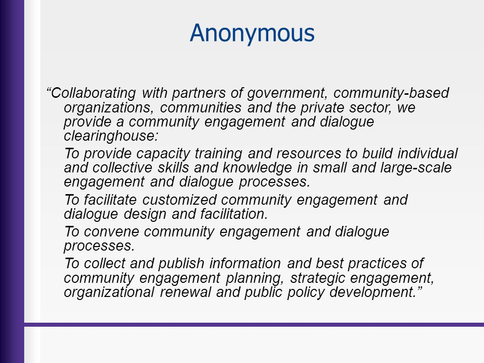 Anonymous Collaborating with partners of government, community-based organizations, communities and the private sector, we provide a community engagem
