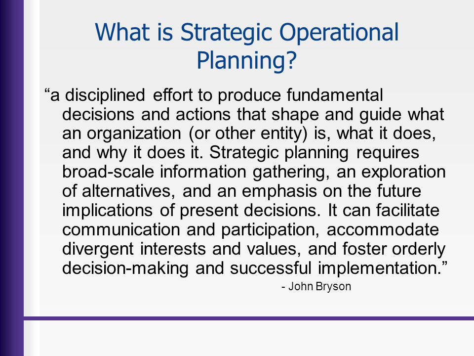 What is Strategic Operational Planning? a disciplined effort to produce fundamental decisions and actions that shape and guide what an organization (o
