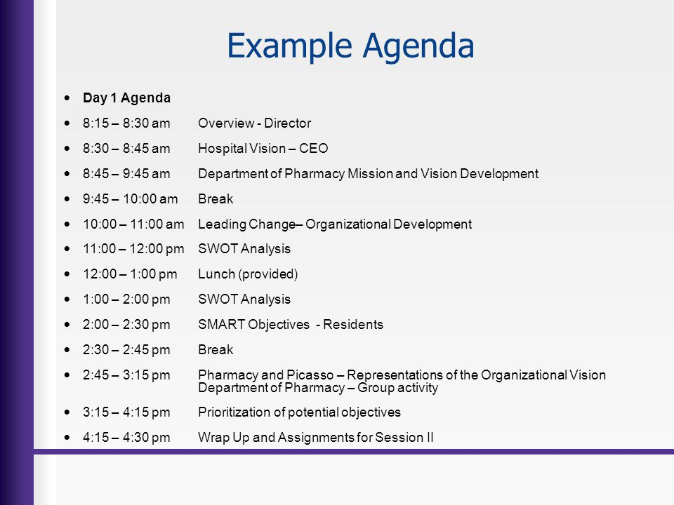 Example Agenda Day 1 Agenda 8:15 – 8:30 amOverview - Director 8:30 – 8:45 amHospital Vision – CEO 8:45 – 9:45 amDepartment of Pharmacy Mission and Vis