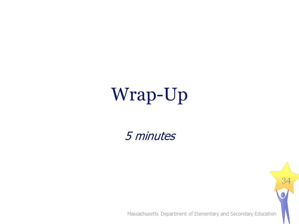 Wrap-Up 5 minutes Massachusetts Department of Elementary and Secondary Education 34