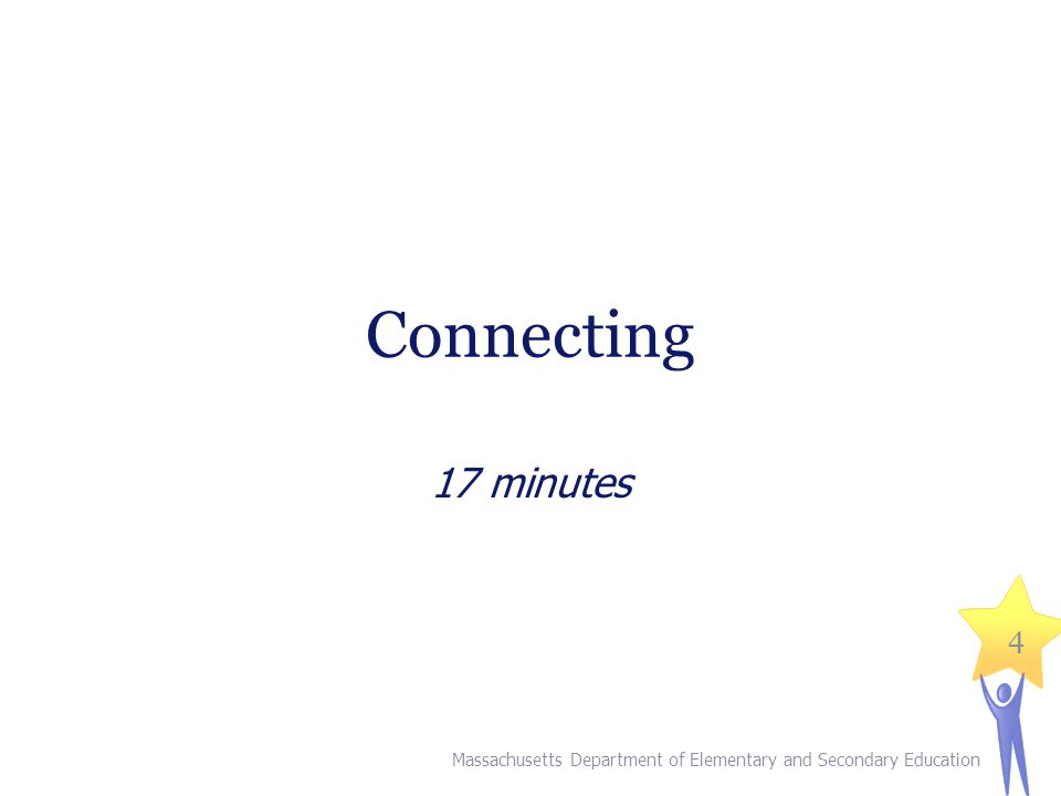 Connecting 17 minutes Massachusetts Department of Elementary and Secondary Education 4