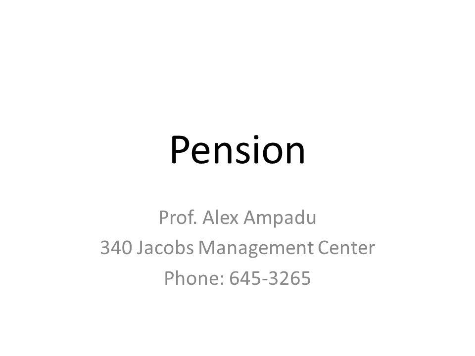 Pension Prof. Alex Ampadu 340 Jacobs Management Center Phone: 645-3265