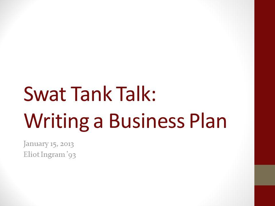 Swat Tank Talk: Writing a Business Plan January 15, 2013 Eliot Ingram 93