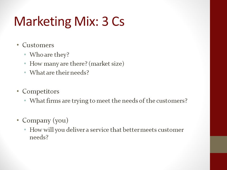 Marketing Mix: 3 Cs Customers Who are they. How many are there.