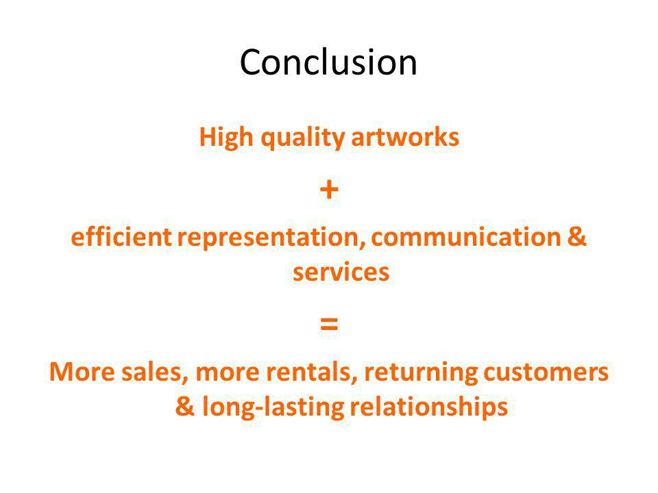 Conclusion High quality artworks + efficient representation, communication & services = More sales, more rentals, returning customers & long-lasting relationships