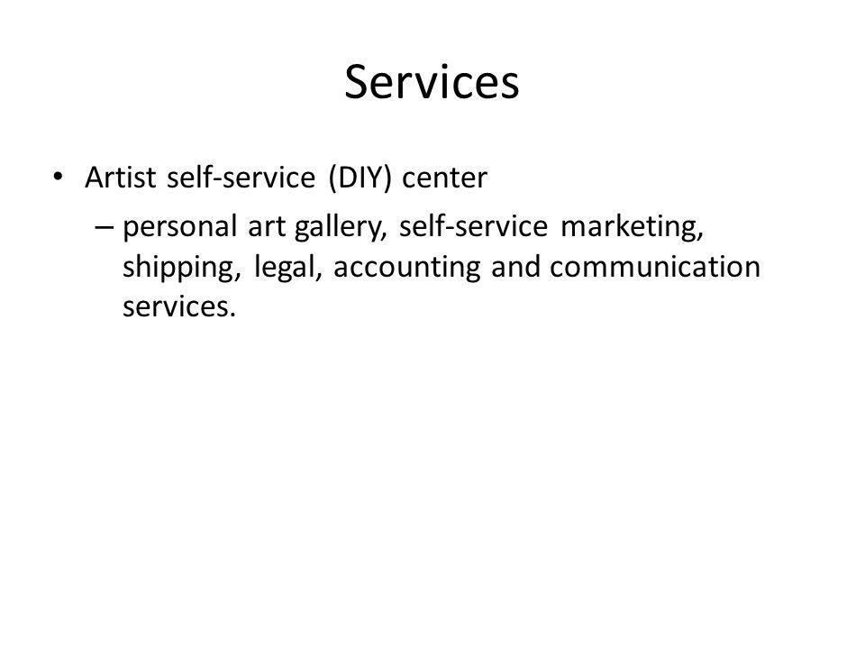 Services Artist self-service (DIY) center – personal art gallery, self-service marketing, shipping, legal, accounting and communication services.