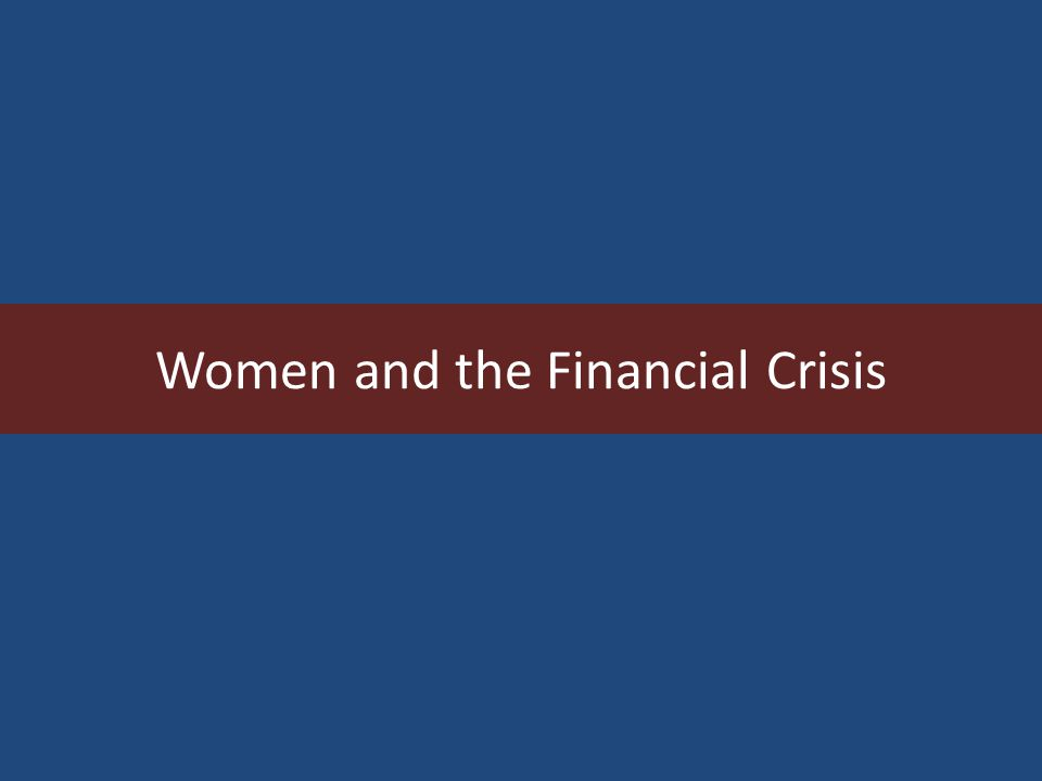 Women and the Financial Crisis