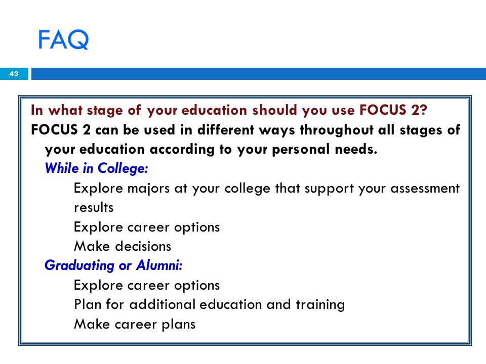 43 In what stage of your education should you use FOCUS 2.