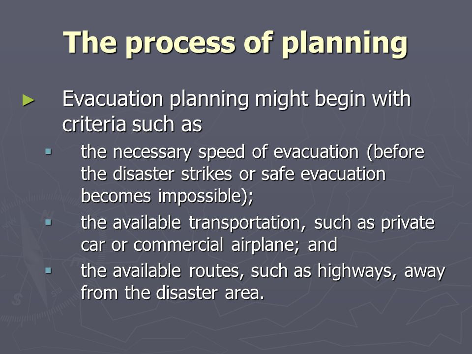 The process of planning Evacuation planning might begin with criteria such as Evacuation planning might begin with criteria such as the necessary spee