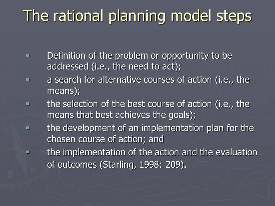 The rational planning model steps Definition of the problem or opportunity to be addressed (i.e., the need to act); Definition of the problem or oppor