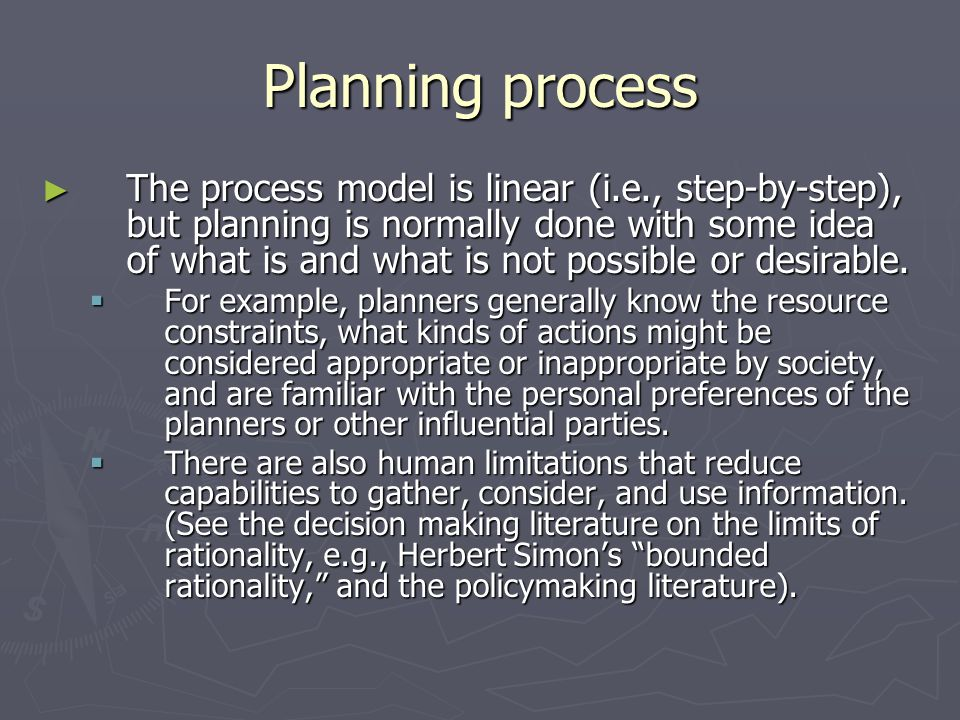 Planning process The process model is linear (i.e., step-by-step), but planning is normally done with some idea of what is and what is not possible or
