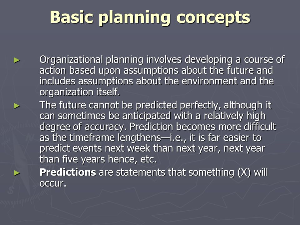 Basic planning concepts Organizational planning involves developing a course of action based upon assumptions about the future and includes assumption