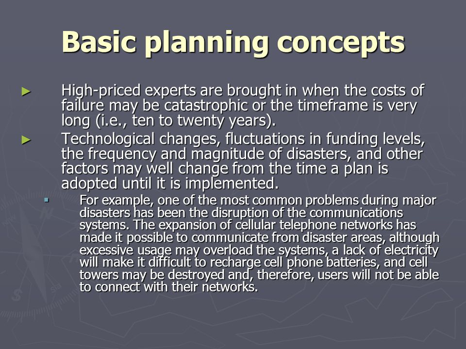 Basic planning concepts High-priced experts are brought in when the costs of failure may be catastrophic or the timeframe is very long (i.e., ten to t