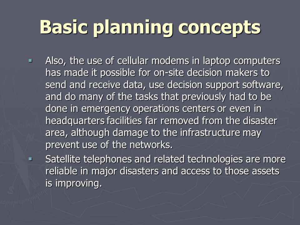 Basic planning concepts Also, the use of cellular modems in laptop computers has made it possible for on-site decision makers to send and receive data