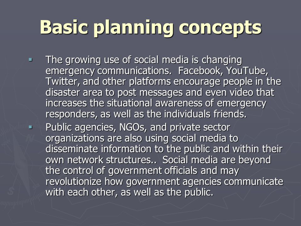 Basic planning concepts The growing use of social media is changing emergency communications. Facebook, YouTube, Twitter, and other platforms encourag