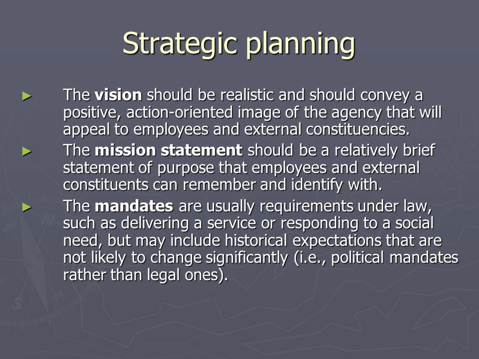 Strategic planning The vision should be realistic and should convey a positive, action-oriented image of the agency that will appeal to employees and