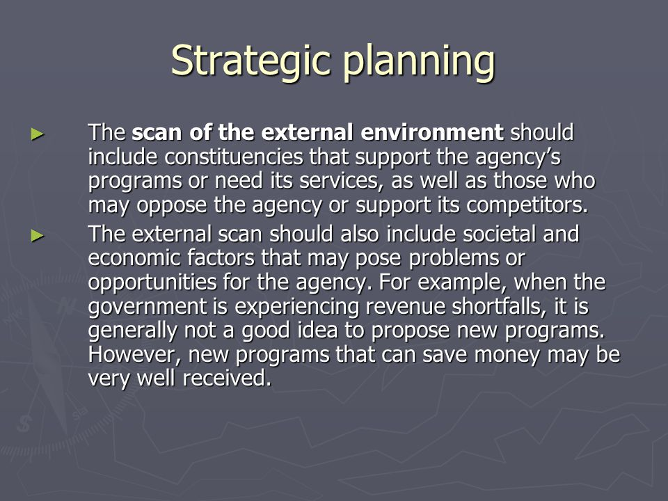 Strategic planning The scan of the external environment should include constituencies that support the agencys programs or need its services, as well