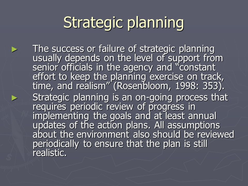 Strategic planning The success or failure of strategic planning usually depends on the level of support from senior officials in the agency and consta