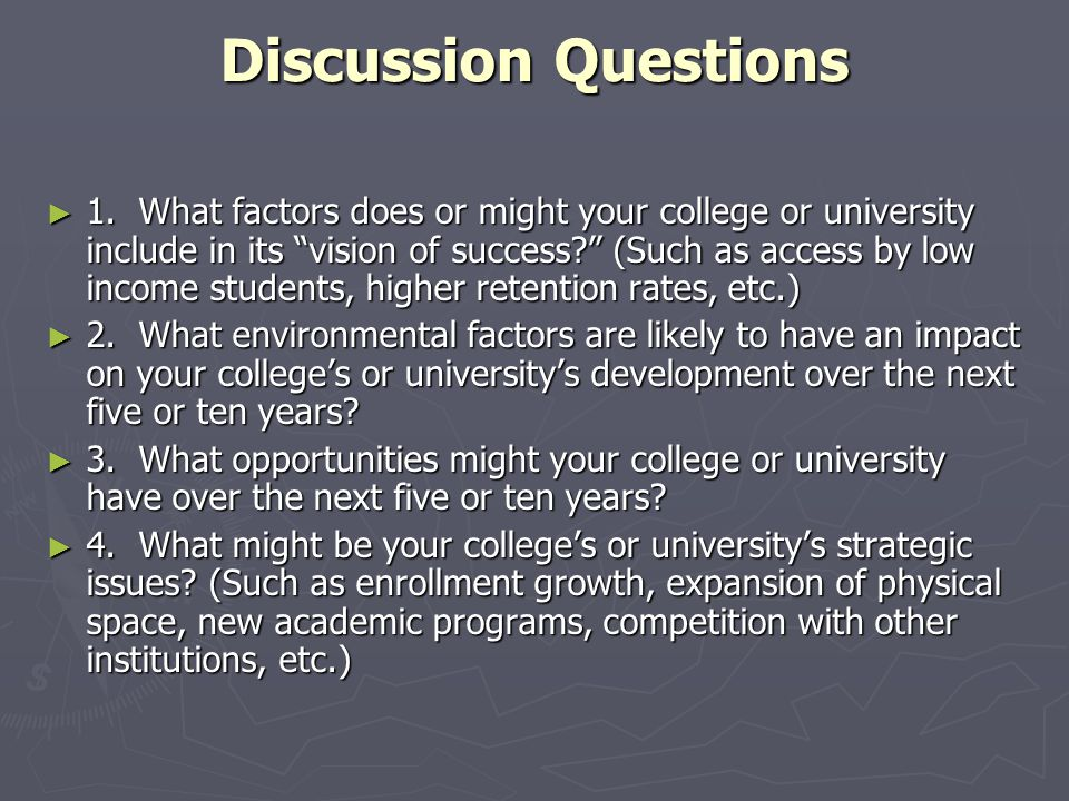 Discussion Questions 1. What factors does or might your college or university include in its vision of success? (Such as access by low income students